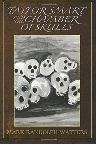 Taylor Smart and The Chamber of Skulls by Mark Randolph Watters